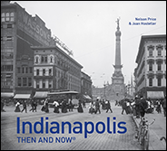 Book cover of Indianapolis Then and Now, 2016 edition, by Nelson Price and Joan Hostetler, featuring photos by Garry Chilluffo.